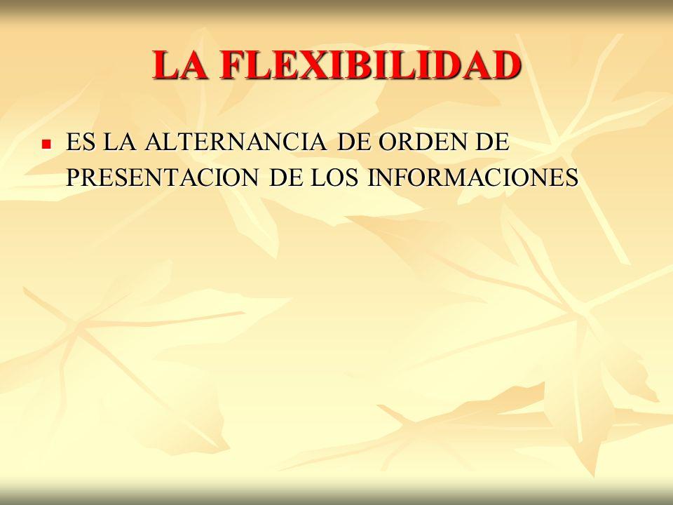 LA FLEXIBILIDAD ES LA ALTERNANCIA DE ORDEN DE PRESENTACION DE LOS INFORMACIONES ES LA ALTERNANCIA DE ORDEN DE PRESENTACION DE LOS INFORMACIONES