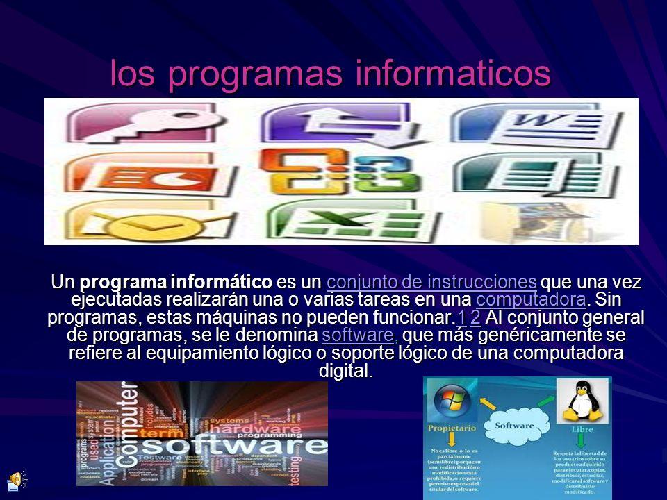 los programas informaticos Un programa informático es un conjunto de instrucciones que una vez ejecutadas realizarán una o varias tareas en una comput