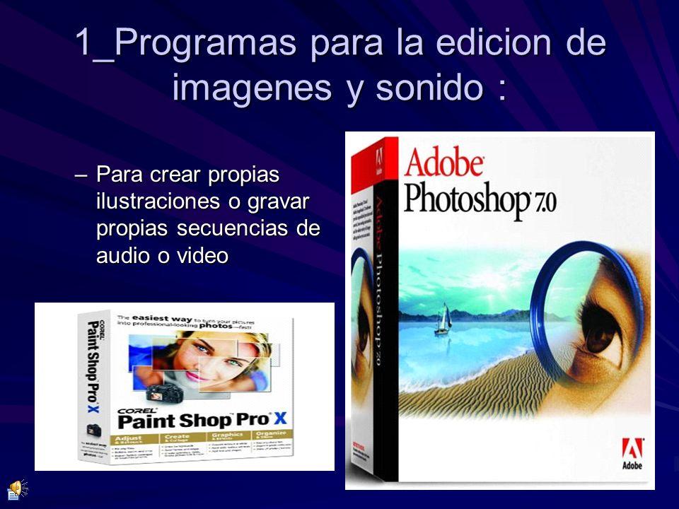 1_Programas para la edicion de imagenes y sonido : –Para crear propias ilustraciones o gravar propias secuencias de audio o video