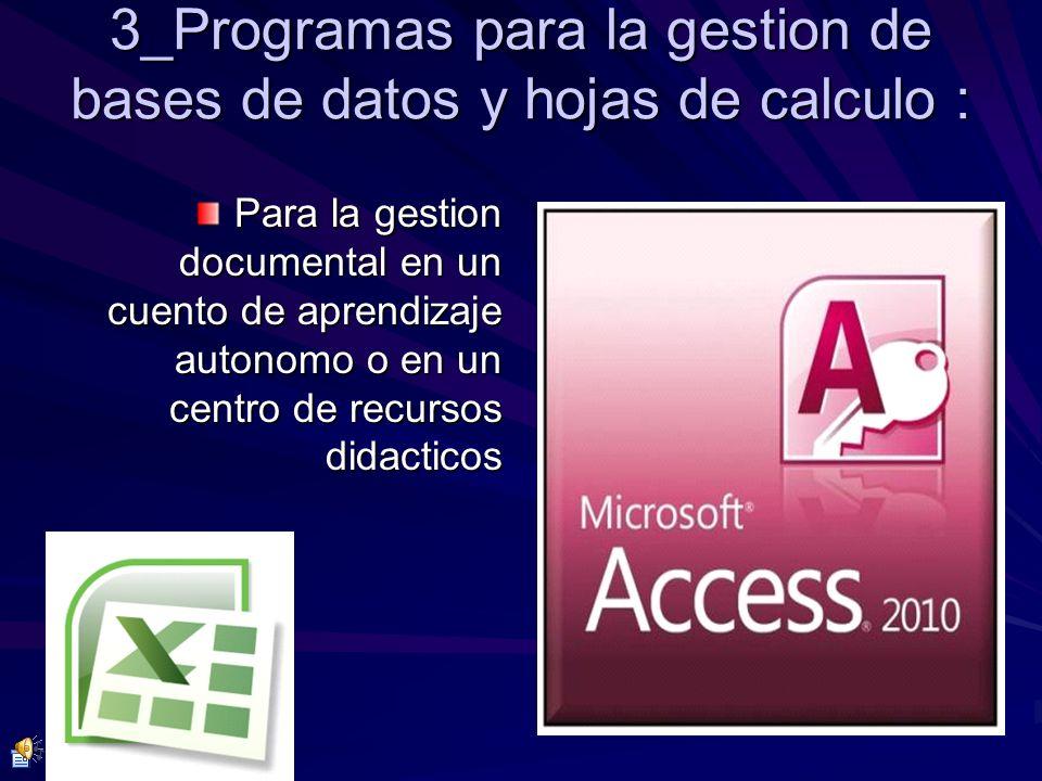 3_Programas para la gestion de bases de datos y hojas de calculo : Para la gestion documental en un cuento de aprendizaje autonomo o en un centro de r