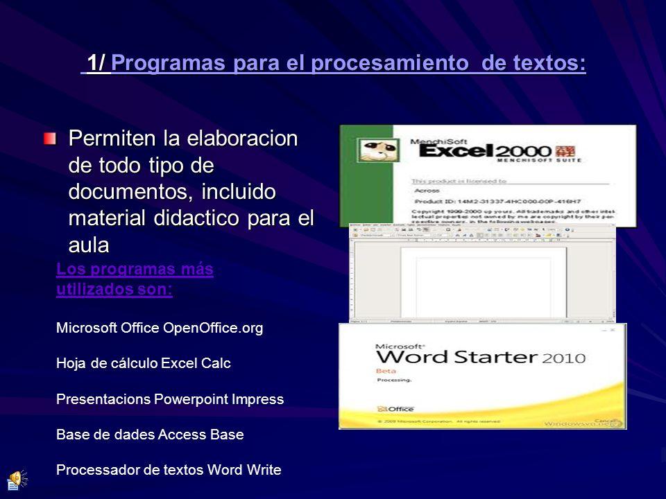 1/ Programas para el procesamiento de textos: 1/ Programas para el procesamiento de textos: Permiten la elaboracion de todo tipo de documentos, inclui