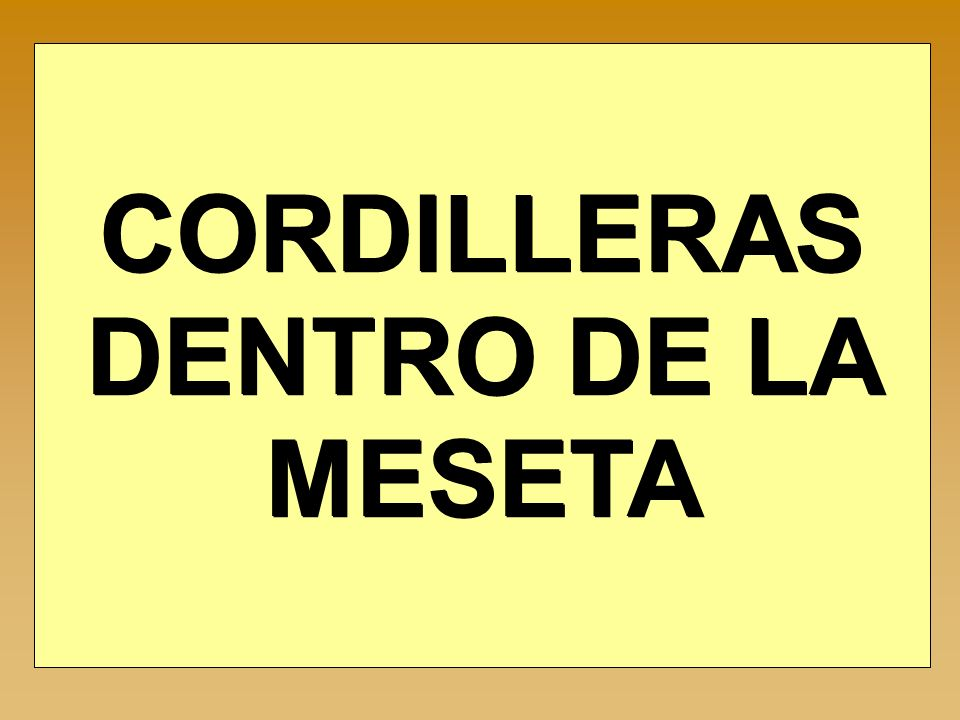 CORDILLERAS DENTRO DE LA MESETA Macizo Galaico Cordillera Cantábrica: Es una cordillera paralela al mar Cantábrico.