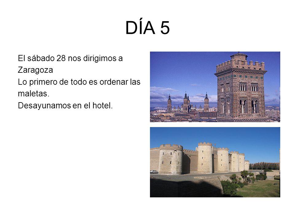 DÍA 5 El sábado 28 nos dirigimos a Zaragoza Lo primero de todo es ordenar las maletas.