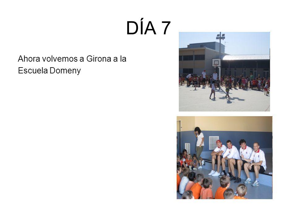 DÍA 7 Ahora volvemos a Girona a la Escuela Domeny