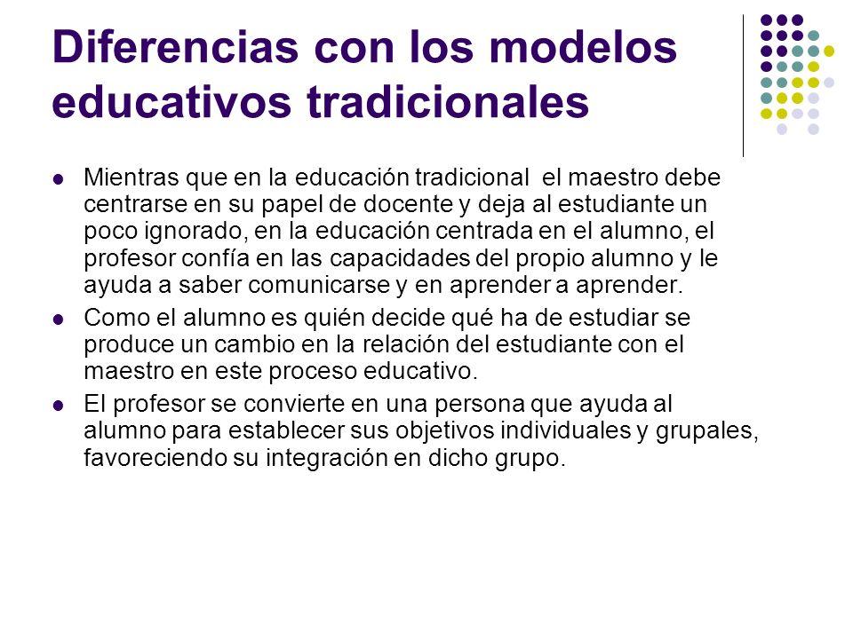 Diferencias con los modelos educativos tradicionales Mientras que en la educación tradicional el maestro debe centrarse en su papel de docente y deja