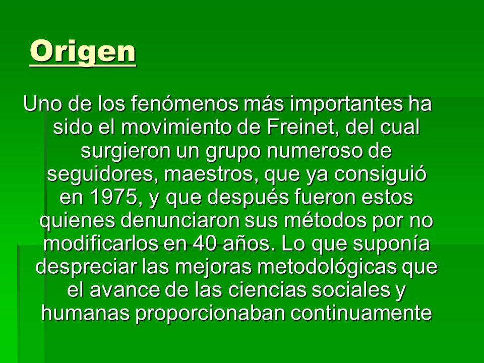 Origen Uno de los fenómenos más importantes ha sido el movimiento de Freinet, del cual surgieron un grupo numeroso de seguidores, maestros, que ya con