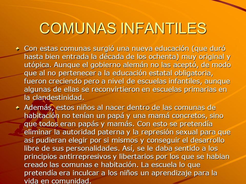 COMUNAS INFANTILES Con estas comunas surgió una nueva educación (que duró hasta bien entrada la década de los ochenta) muy original y utópica. Aunque