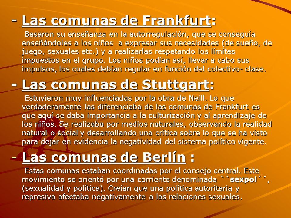 - Las comunas de Frankfurt: Basaron su enseñanza en la autorregulación, que se conseguía enseñándoles a los niños a expresar sus necesidades (de sueño