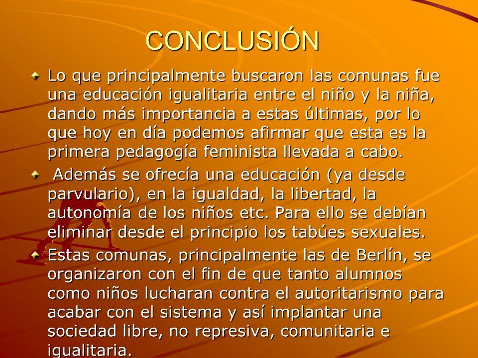 CONCLUSIÓN Lo que principalmente buscaron las comunas fue una educación igualitaria entre el niño y la niña, dando más importancia a estas últimas, po
