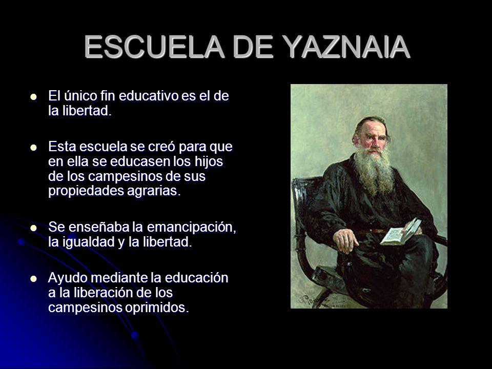 ESCUELA DE YAZNAIA El único fin educativo es el de la libertad. El único fin educativo es el de la libertad. Esta escuela se creó para que en ella se