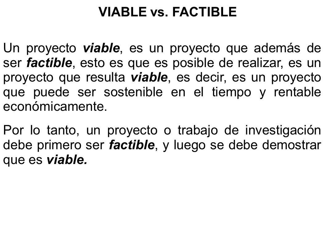 Un proyecto viable, es un proyecto que además de ser factible, esto es que es posible de realizar, es un proyecto que resulta viable, es decir, es un