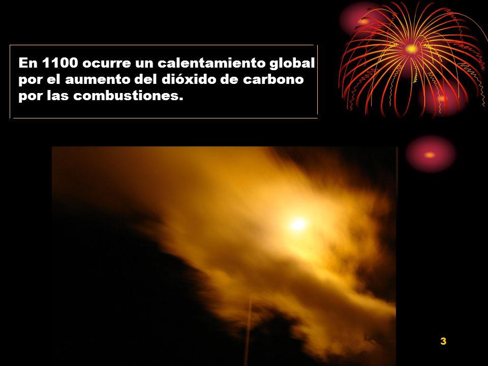 3 En 1100 ocurre un calentamiento global por el aumento del dióxido de carbono por las combustiones.