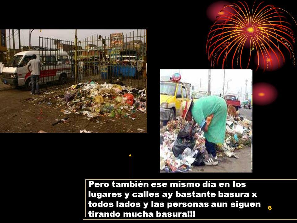6 Pero también ese mismo día en los lugares y calles ay bastante basura x todos lados y las personas aun siguen tirando mucha basura!!!