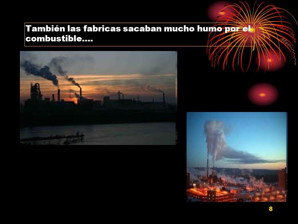 8 También las fabricas sacaban mucho humo por el combustible….