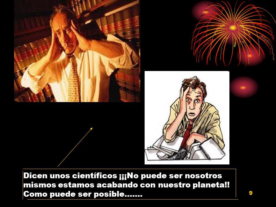 9 Dicen unos científicos ¡¡¡No puede ser nosotros mismos estamos acabando con nuestro planeta!! Como puede ser posible…….