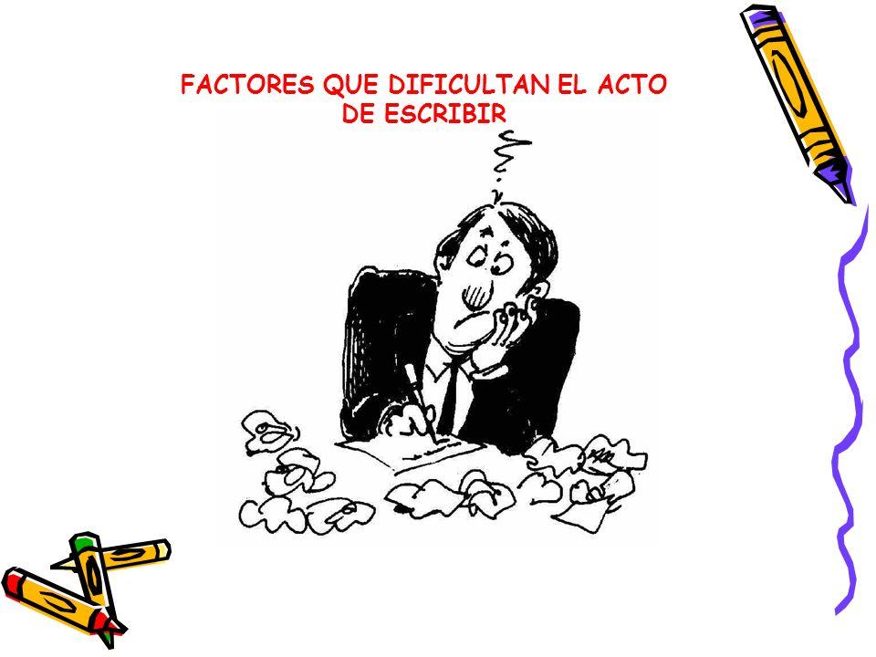 FACTORES QUE DIFICULTAN EL ACTO DE ESCRIBIR