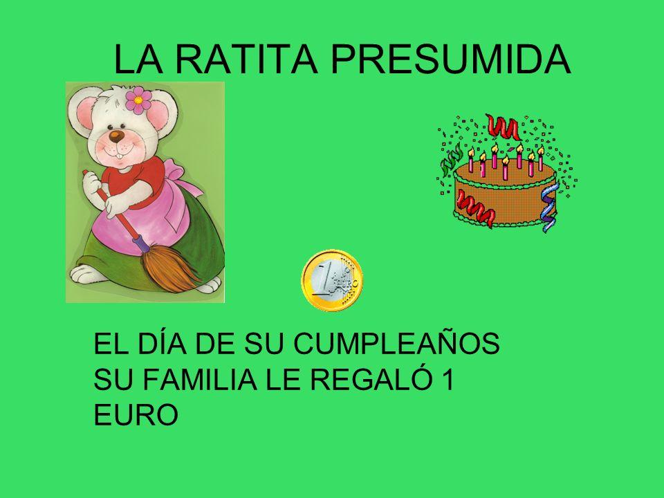LA RATITA PRESUMIDA EL DÍA DE SU CUMPLEAÑOS SU FAMILIA LE REGALÓ 1 EURO