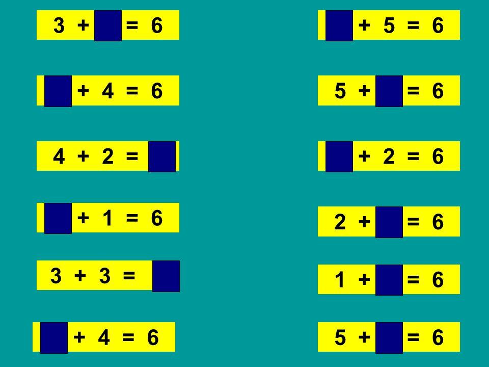 3 + 3 = 6 5 + 1 = 6 2 + 4 = 6 4 + 2 = 6 1 + 5 = 6 5 + 1 = 6 2 + 4 = 6 4 + 2 = 6 3 + 3 = 6