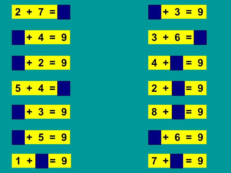 4 + 5 = 9 1 + 8 = 9 8 + 1 = 9 2 + 7 = 9 7 + 2 = 9 3 + 6 = 9 6 + 3 = 9 5 + 4 = 9 2 + 7 = 9 7 + 2 = 9 3 + 6 = 9 4 + 5 = 9 6 + 3 = 9 5 + 4 = 9