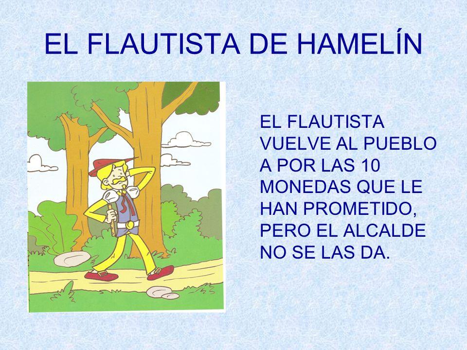 EL FLAUTISTA DE HAMELÍN EL FLAUTISTA VUELVE AL PUEBLO A POR LAS 10 MONEDAS QUE LE HAN PROMETIDO, PERO EL ALCALDE NO SE LAS DA.