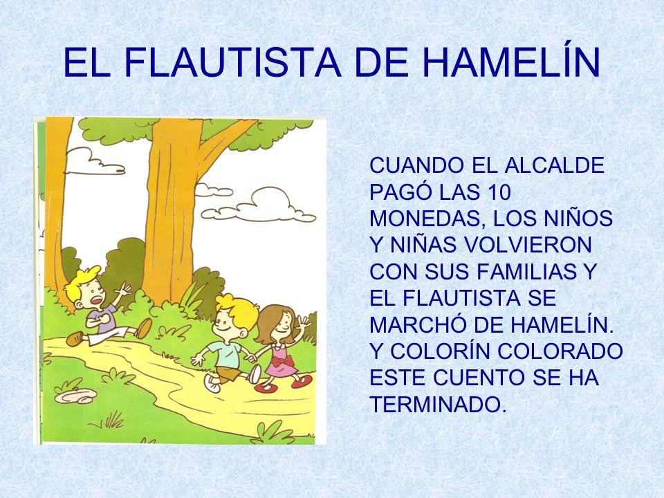 EL FLAUTISTA DE HAMELÍN CUANDO EL ALCALDE PAGÓ LAS 10 MONEDAS, LOS NIÑOS Y NIÑAS VOLVIERON CON SUS FAMILIAS Y EL FLAUTISTA SE MARCHÓ DE HAMELÍN. Y COL