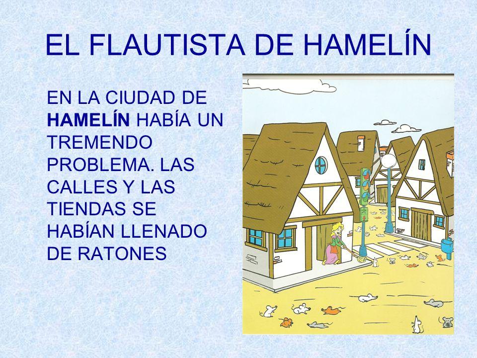 EN LA CIUDAD DE HAMELÍN HABÍA UN TREMENDO PROBLEMA. LAS CALLES Y LAS TIENDAS SE HABÍAN LLENADO DE RATONES