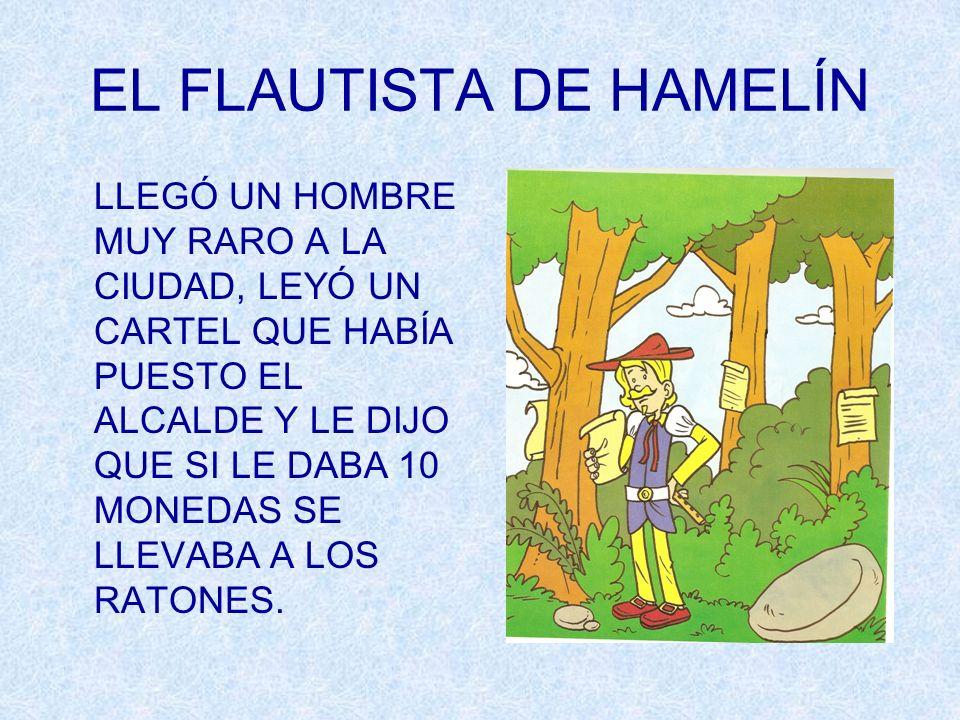 EL FLAUTISTA DE HAMELÍN LLEGÓ UN HOMBRE MUY RARO A LA CIUDAD, LEYÓ UN CARTEL QUE HABÍA PUESTO EL ALCALDE Y LE DIJO QUE SI LE DABA 10 MONEDAS SE LLEVAB