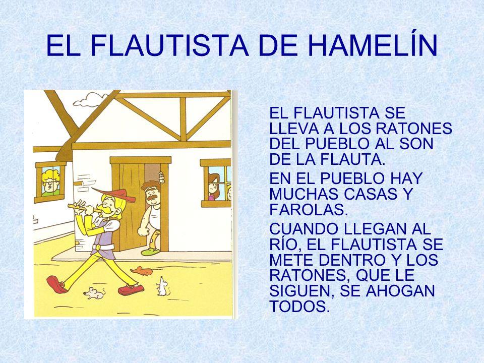 EL FLAUTISTA DE HAMELÍN EL FLAUTISTA SE LLEVA A LOS RATONES DEL PUEBLO AL SON DE LA FLAUTA. EN EL PUEBLO HAY MUCHAS CASAS Y FAROLAS. CUANDO LLEGAN AL