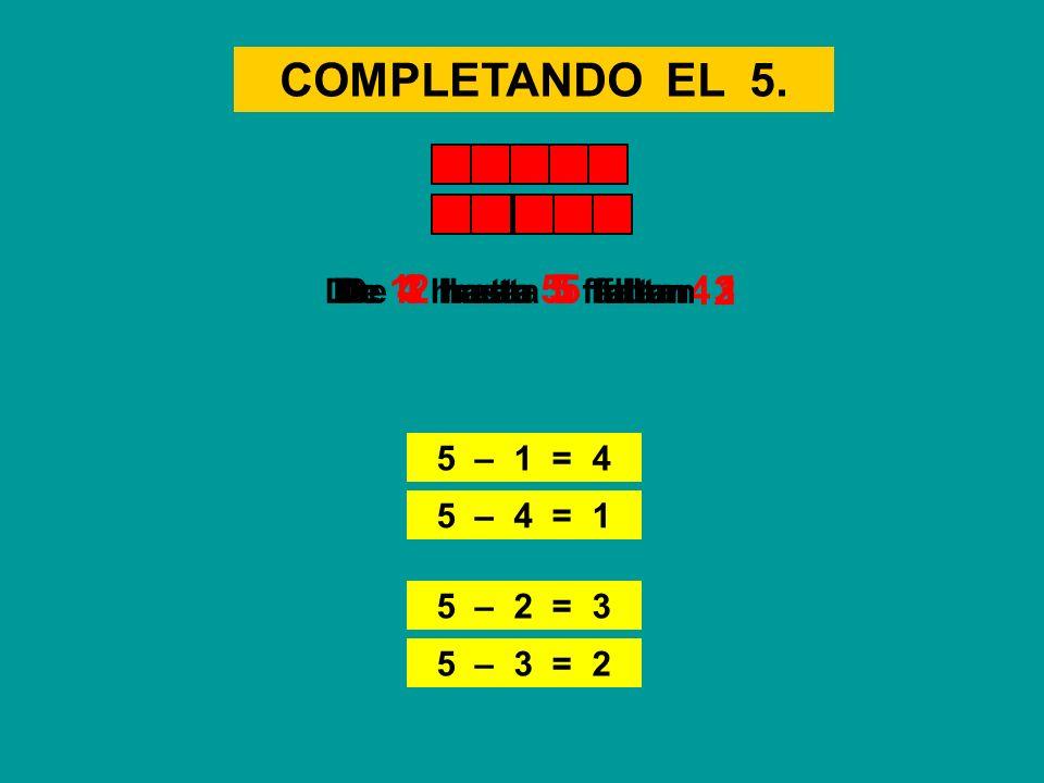COMPLETANDO EL 5. 5 – 3 = 2 De 1 hasta 5 faltan 5 – 1 = 4 42 De 3 hasta 5 faltan 1 De 4 hasta 5 faltan 5 – 4 = 1 3 De 2 hasta 5 faltan 5 – 2 = 3