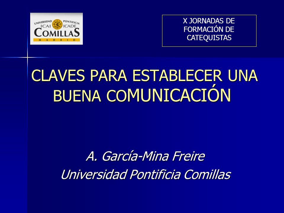 CLAVES PARA ESTABLECER UNA BUENA CO MUNICACIÓN CLAVES PARA ESTABLECER UNA BUENA CO MUNICACIÓN A. García-Mina Freire Universidad Pontificia Comillas X