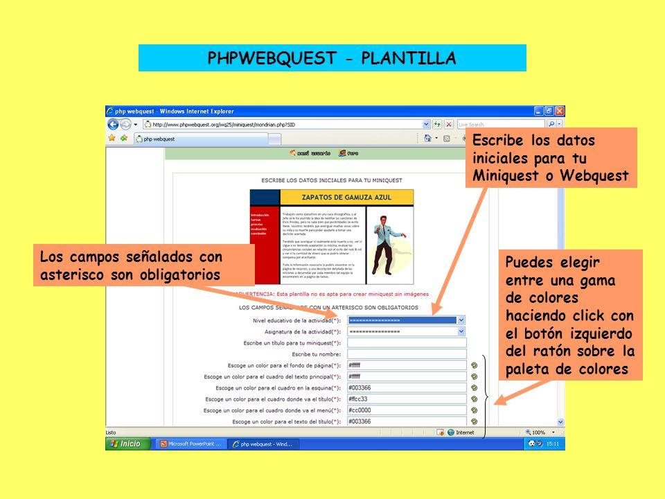 PHPWEBQUEST - PLANTILLA Los campos señalados con asterisco son obligatorios Puedes elegir entre una gama de colores haciendo click con el botón izquierdo del ratón sobre la paleta de colores Escribe los datos iniciales para tu Miniquest o Webquest