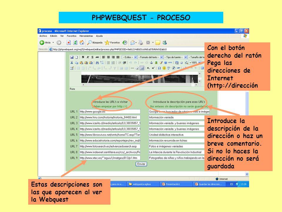 PHPWEBQUEST - PROCESO Con el botón derecho del ratón Pega las direcciones de Internet (http://dirección Introduce la descripción de la dirección o haz un breve comentario.