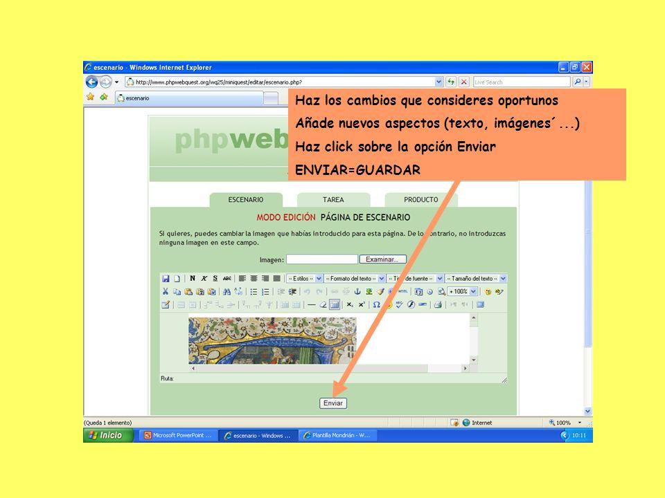 Haz los cambios que consideres oportunos Añade nuevos aspectos (texto, imágenes´...) Haz click sobre la opción Enviar ENVIAR=GUARDAR