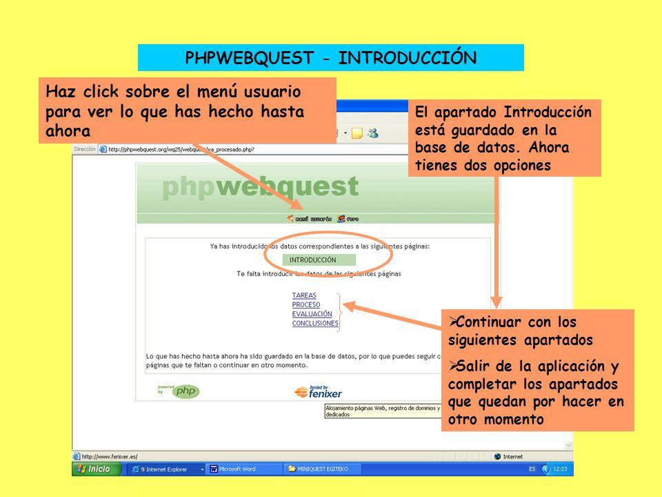 PHPWEBQUEST - INTRODUCCIÓN El apartado Introducción está guardado en la base de datos. Ahora tienes dos opciones Continuar con los siguientes apartado