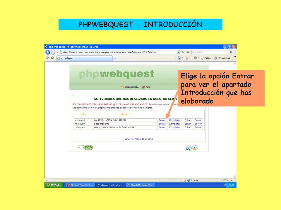 PHPWEBQUEST - INTRODUCCIÓN Elige la opción Entrar para ver el apartado Introducción que has elaborado