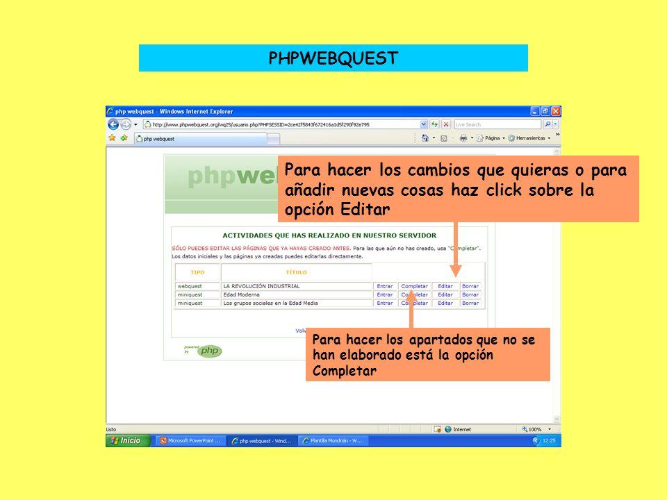 Para hacer los cambios que quieras o para añadir nuevas cosas haz click sobre la opción Editar PHPWEBQUEST Para hacer los apartados que no se han elaborado está la opción Completar