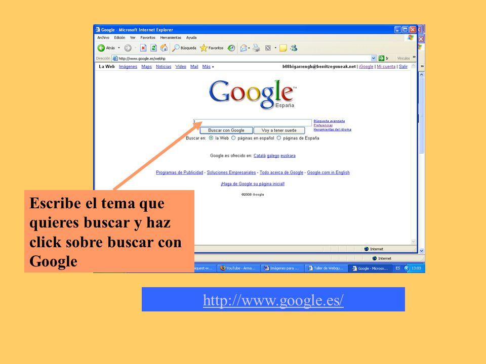 http://www.google.es/ Escribe el tema que quieres buscar y haz click sobre buscar con Google