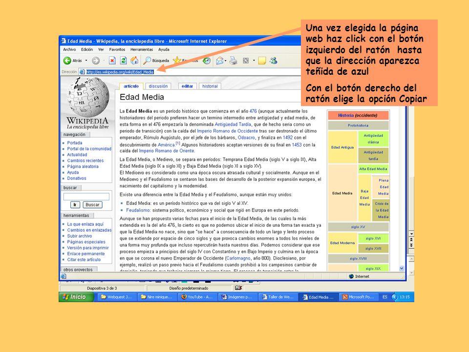 Una vez elegida la página web haz click con el botón izquierdo del ratón hasta que la dirección aparezca teñida de azul Con el botón derecho del ratón