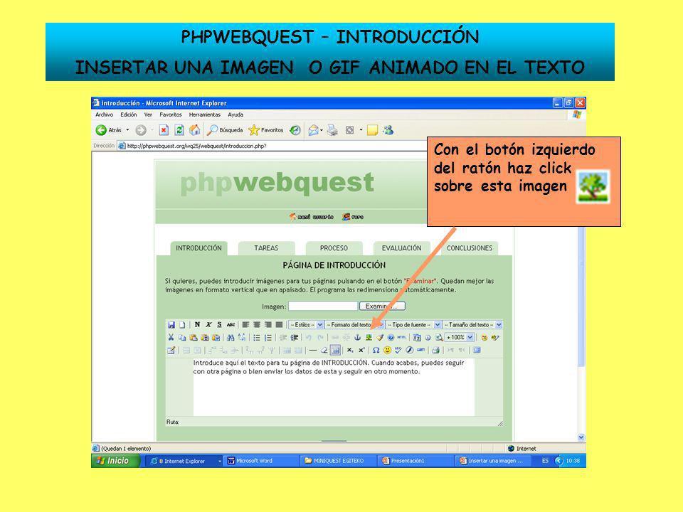 PHPWEBQUEST – INTRODUCCIÓN INSERTAR UNA IMAGEN O GIF ANIMADO EN EL TEXTO Coloca el cursor en la Dirección de la imagen y con el botón derecho del ratón haz click y elige la opción Pegar Después de insertar la Dirección de la imagen con el botón izquierdo del ratón haz click sobre el botón Insertar También puedes hacer una descripción de la imagen y ponerle un título