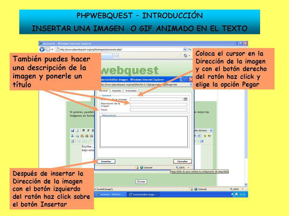 PHPWEBQUEST – INTRODUCCIÓN INSERTAR UNA IMAGEN O GIF ANIMADO EN EL TEXTO Coloca el cursor en la Dirección de la imagen y con el botón derecho del rató
