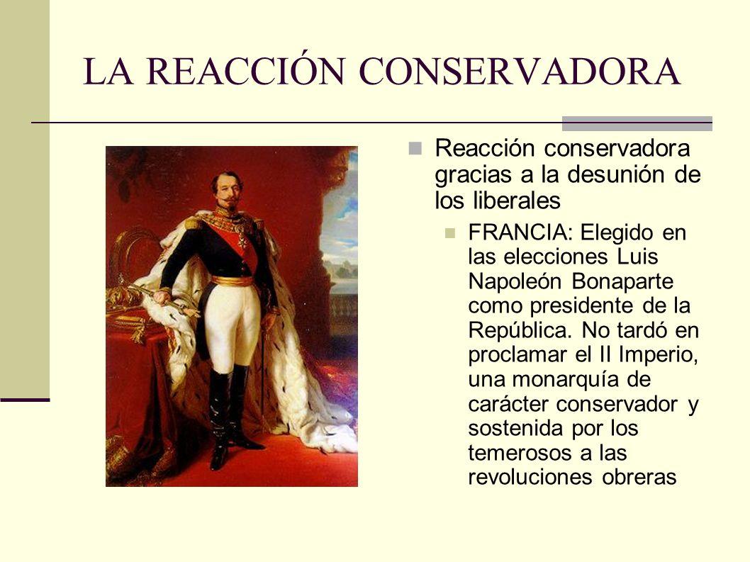 LA REACCIÓN CONSERVADORA Reacción conservadora gracias a la desunión de los liberales FRANCIA: Elegido en las elecciones Luis Napoleón Bonaparte como presidente de la República.