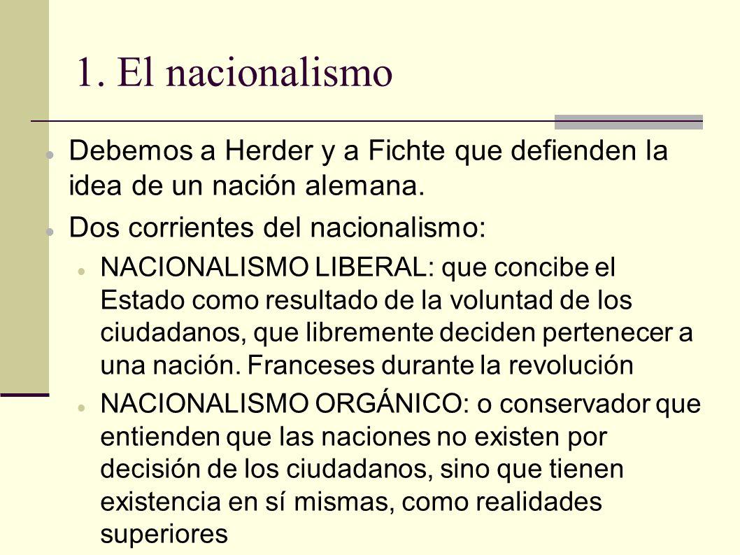 1. El nacionalismo Debemos a Herder y a Fichte que defienden la idea de un nación alemana.