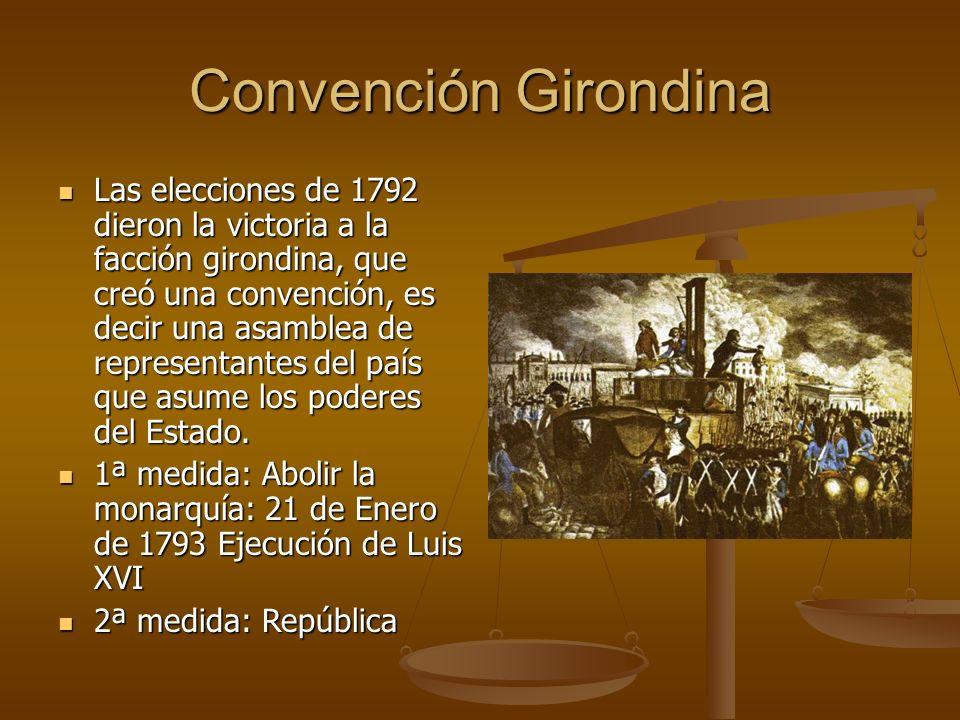Convención Girondina Las elecciones de 1792 dieron la victoria a la facción girondina, que creó una convención, es decir una asamblea de representantes del país que asume los poderes del Estado.