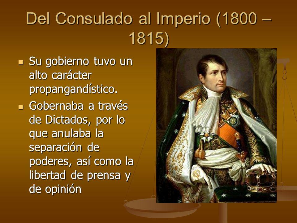 Del Consulado al Imperio (1800 – 1815) Su gobierno tuvo un alto carácter propangandístico.