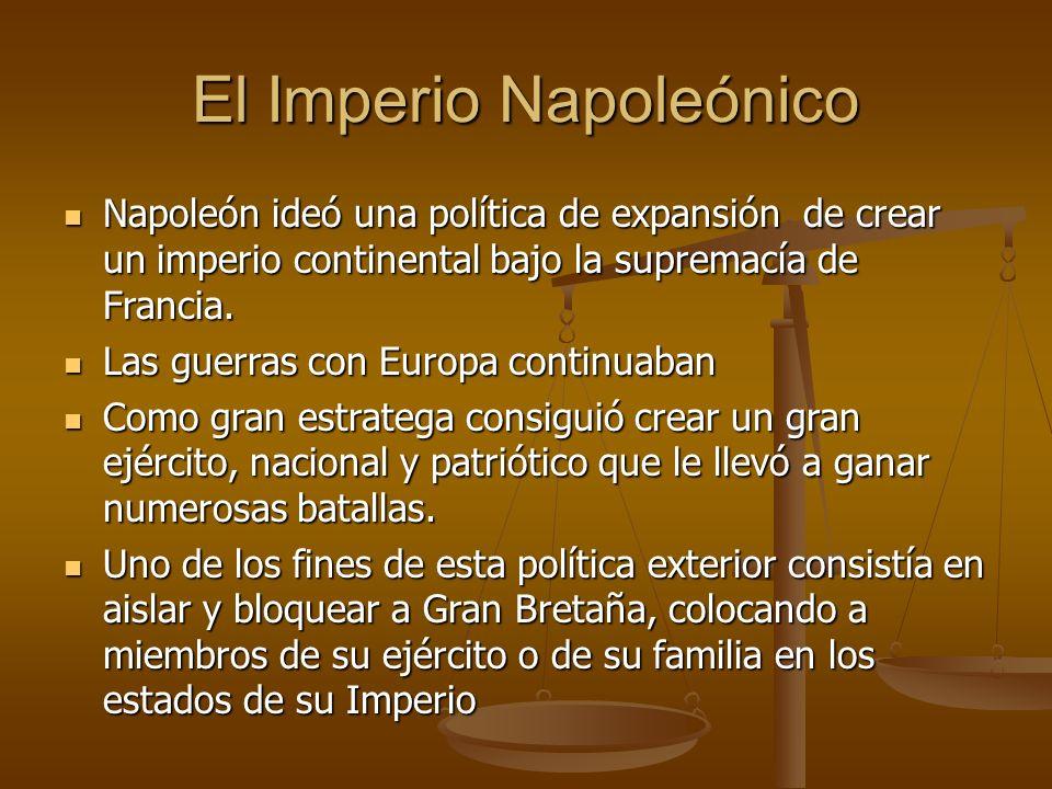 El Imperio Napoleónico Napoleón ideó una política de expansión de crear un imperio continental bajo la supremacía de Francia.