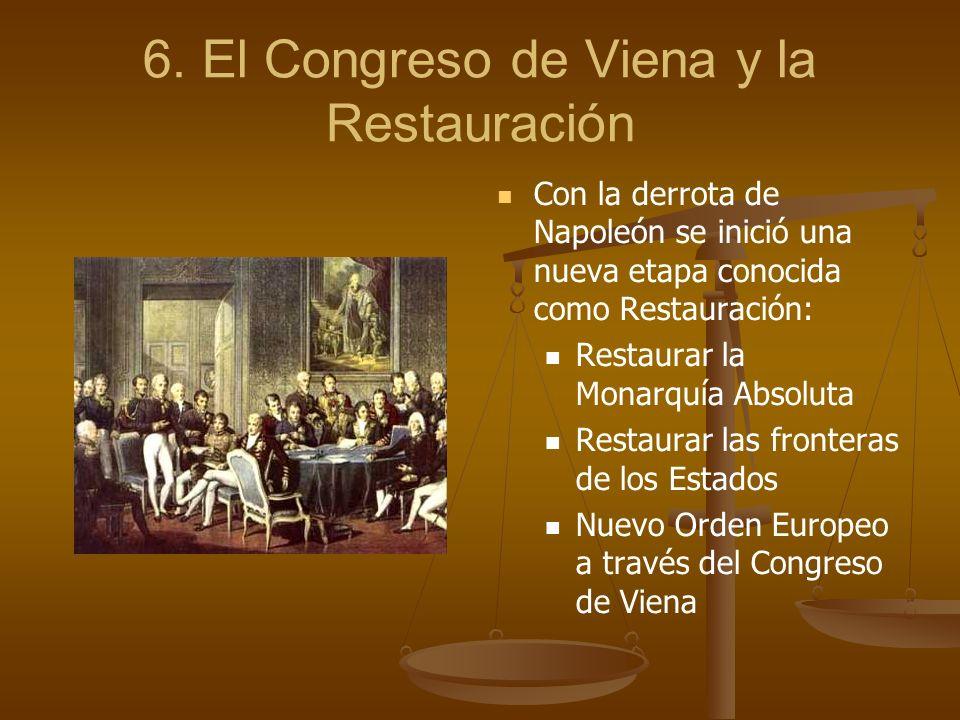 6. El Congreso de Viena y la Restauración Con la derrota de Napoleón se inició una nueva etapa conocida como Restauración: Restaurar la Monarquía Abso