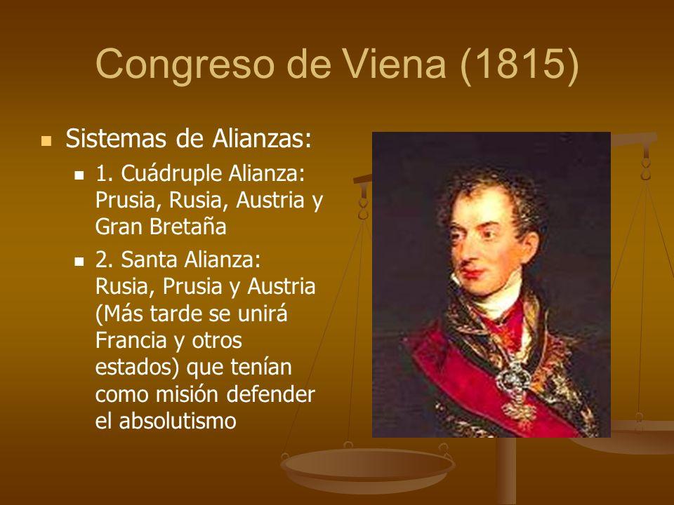 Sistemas de Alianzas: 1. Cuádruple Alianza: Prusia, Rusia, Austria y Gran Bretaña 2.
