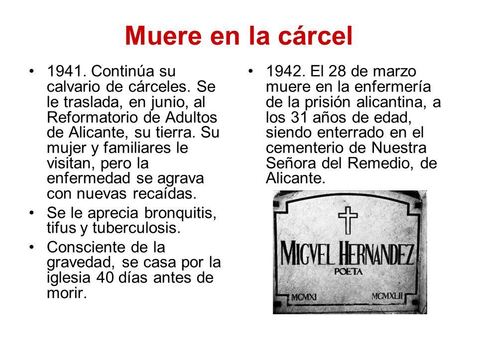 Muere en la cárcel 1941. Continúa su calvario de cárceles. Se le traslada, en junio, al Reformatorio de Adultos de Alicante, su tierra. Su mujer y fam