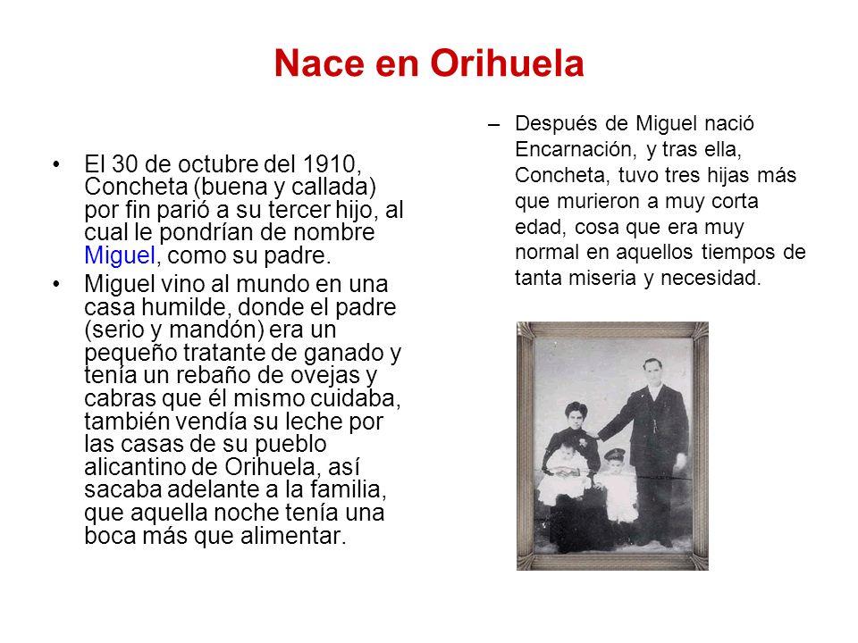 Nace en Orihuela El 30 de octubre del 1910, Concheta (buena y callada) por fin parió a su tercer hijo, al cual le pondrían de nombre Miguel, como su p