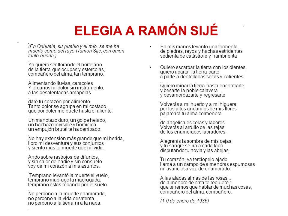 ELEGIA A RAMÓN SIJÉ. (En Orihuela, su pueblo y el mío, se me ha muerto como del rayo Ramón Sijé, con quien tanto quería.). Yo quiero ser llorando el h